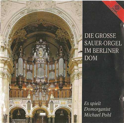 Pohl: Die Grosse Sauer-Orgel im Berliner Dom (APE)