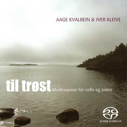 Kvalbein, Kleive: Til Trøst - Meditasjoner for cello og piano (SACD ISO)