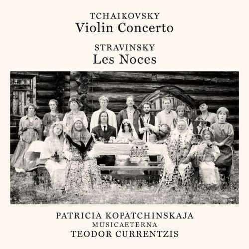 Currentzis: Tchaikovsky - Violin Concerto, Stravinsky - Les Noces