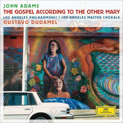 Dudamel: Adams - The Gospel According To The Other Mary (24/96 FLAC)