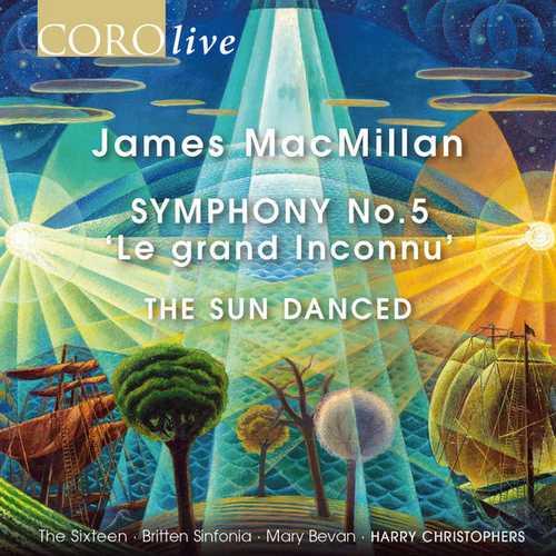 Harry Christophers: MacMillan - Symphony no.5 'Le grand Inconnu', The Sun Danced (24/96 FLAC)