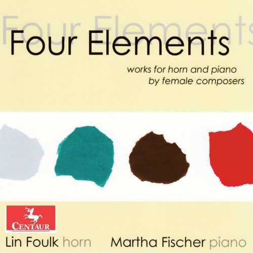 Foulk, Fischer: Four Elements. Works for Horn & Piano by Female Composers (FLAC)
