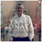 Paolo Ghidoni: Ysaÿe - Six Sonatas for Solo Violin op.27 (24/88 FLAC)
