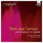 Les Arts Florissants: Bien que l'amour… Airs sérieux et à boire vol.1 (24/96 FLAC)