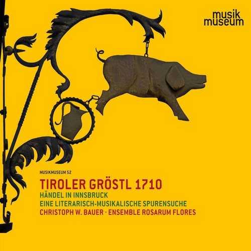 Tiroler Gröstl 1710: Händel in Innsbruck – Eine literarisch-musikalische Spurensuche (FLAC)
