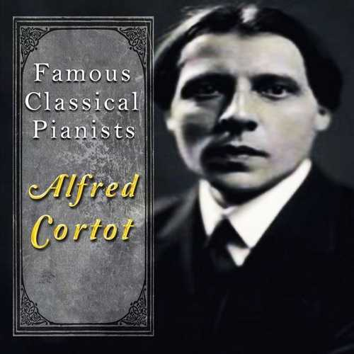 Famous Classical Pianists: Alfred Cortot (FLAC)