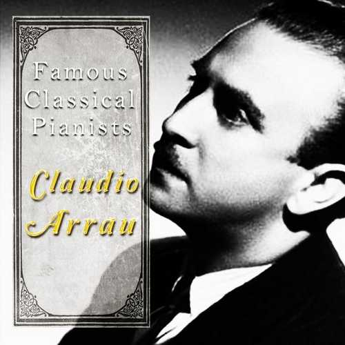 Famous Classical Pianists: Claudio Arrau (FLAC)