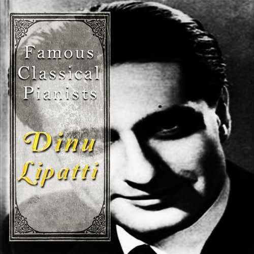 Famous Classical Pianists: Dinu Lipatti (FLAC)