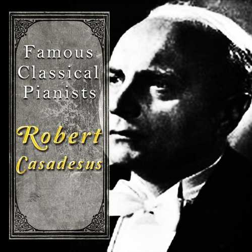 Famous Classical Pianists: Robert Casadesus (FLAC)