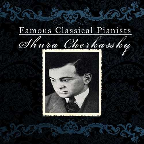 Famous Classical Pianists: Shura Cherkassky (FLAC)