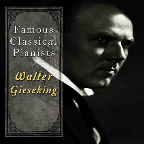 Famous Classical Pianists: Walter Gieseking (FLAC)