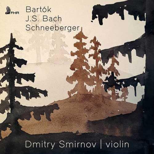 Dmitry Smirnov: Bartók, Bach, Schneeberger - Solo Violin Works (24/192 FLAC)