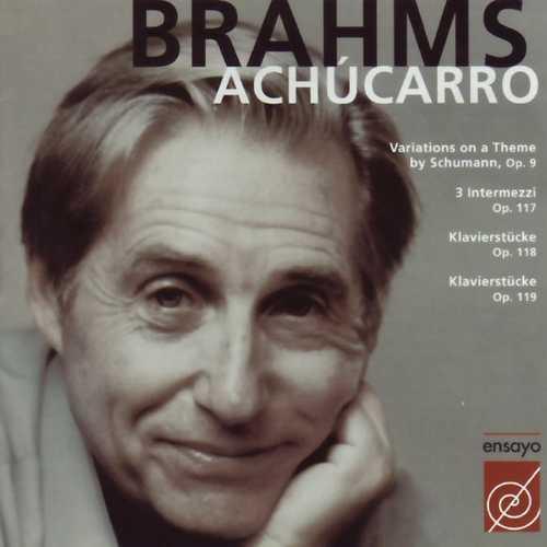 Joaquín Achúcarro: Brahms - Variations on a Theme by Schumann, 3 Intermezzi, Klavierstücke op.118, 119 (FLAC)