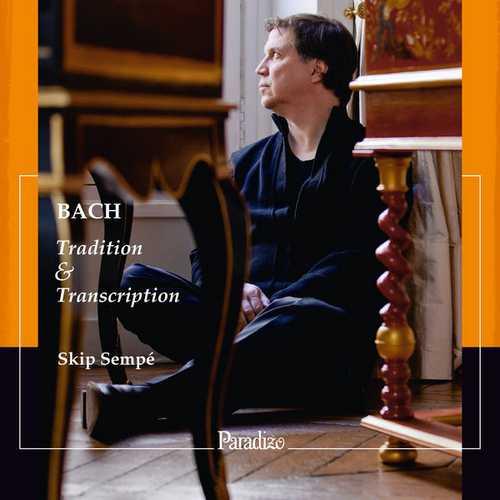 Skip Sempé: Bach - Tradition & Transcription (24/96 FLAC)