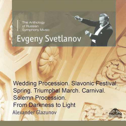 Svetlanov: Glazunov - Wedding Procession, Slavonic Festival, Spring, Triumphal March, Carnival, Solemn Procession, From Darkness to Light (FLAC)