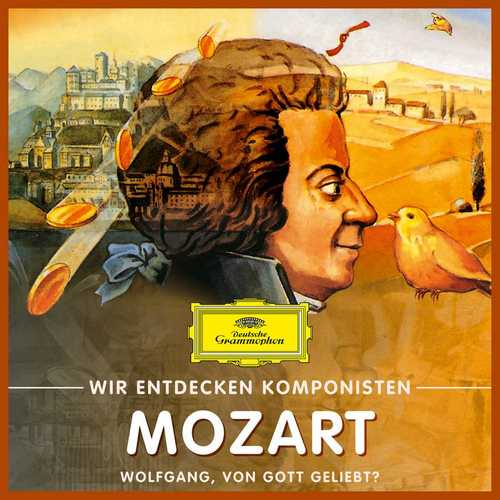 Wir entdecken Komponisten: Mozart - Wolfgang, von Gott geliebt? (FLAC)